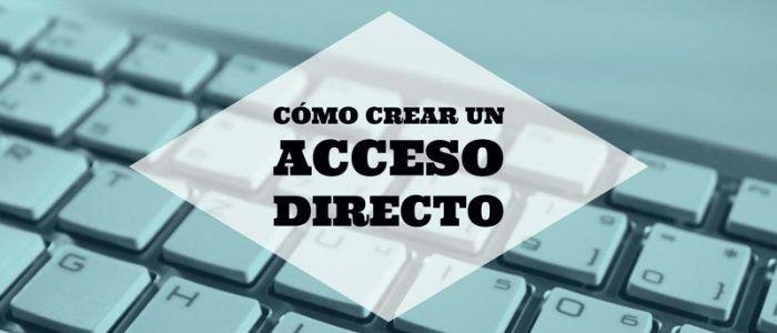 Cómo crear un acceso directo